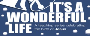 It\'s a Wonderful Life:  A Teaching Series Celebrating the Birth of Jesus